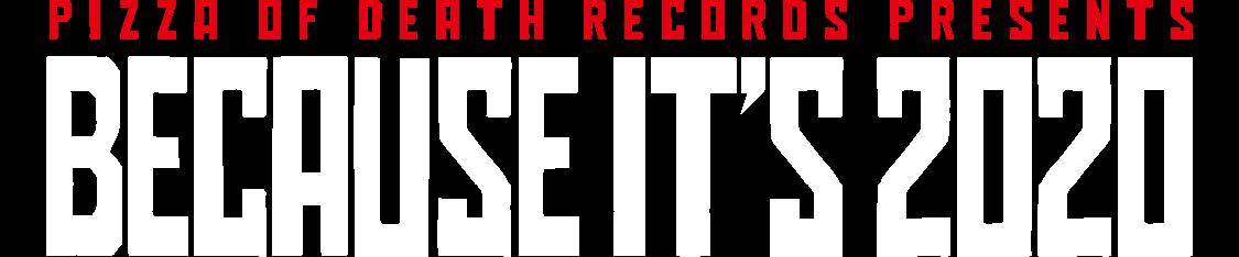 PIZZA OF DEATH RECORDS PRESENTS [ NECAUSE IT'S 2020 ]